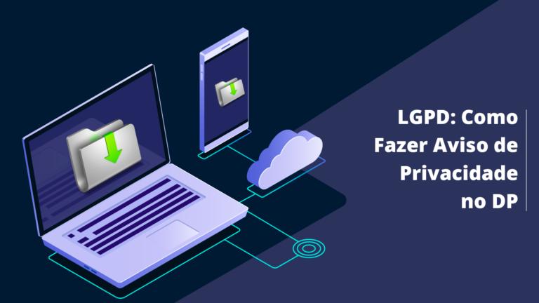 LGPD: Como Fazer Aviso de Privacidade no DP